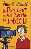 """Afficher """"Le Président ne peut pas être un imbécile"""""""