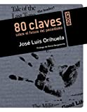 80 claves sobre el futuro del periodismo / 80 keys on the future of journalism: Una seleccion de articulos publicados en Digital Media Weblog de ... in Digital Media W (Spanish Edition)
