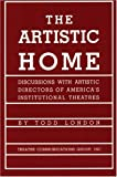 img - for The Artistic Home: Discussions with Artistic Directors of America's Institutional Theatres book / textbook / text book