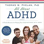 All About ADHD: A Family Resource for Helping Your Child Succeed with ADHD   Thomas W. Phelan