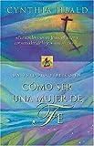 Cómo Ser Una Mujer De Fe (0881136573) by Heald, Cynthia