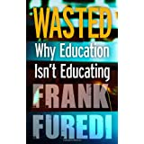 Wasted: Why Education Isn't Educatingby Frank Furedi