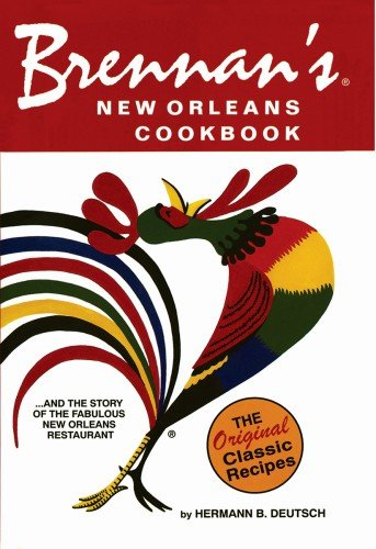 Brennan's New Orleans Cookbook: With the Story of the Fabulous New Orleans Restaurant by Hermann B. Deutsch