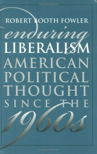 Enduring Liberalism: American Political Thought Since the 1960s (Modern War Studies) (American Political Thought (Univer
