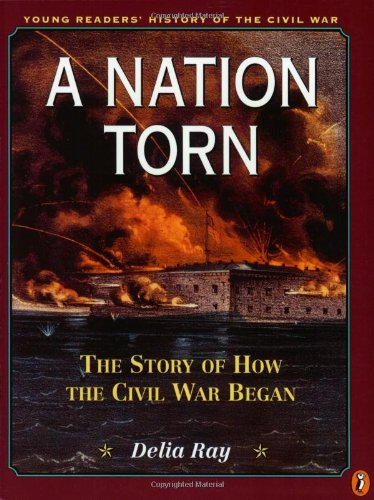 A Nation Torn: The Story of How the Civil War Began (Young readers' history of the Civil War)