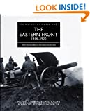The Eastern Front 1914 - 1920 (History of World War I)