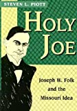 img - for Holy Joe: Joseph W. Folk and the Missouri Idea (MISSOURI BIOGRAPHY SERIES) book / textbook / text book