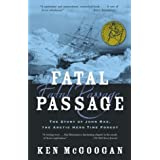 Fatal Passage: The True Story of John Rae, the Arctic Hero Time Forgotby Ken McGoogan