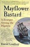 Mayflower Bastard: A Stranger Among the Pilgrims (0312325932) by Lindsay, David