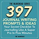 397 Journal Writing Prompts & Ideas: Your Secret Checklist to Journaling Like a Super Pro in Five Minutes (The Blokehead Success Series) Audiobook by  The Blokehead Narrated by Dave Wright