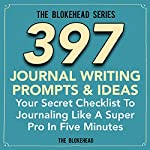 397 Journal Writing Prompts & Ideas: Your Secret Checklist to Journaling Like a Super Pro in Five Minutes (The Blokehead Success Series) |  The Blokehead