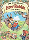 My Big Book Of Brer Rabbit Stories (0517650711) by Harris, Joel Chandler