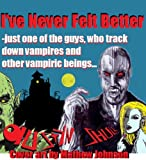 img - for I've Never Felt Better - Just One of the Guys, Who Track Down Vampires and Other Vampiric Beings book / textbook / text book