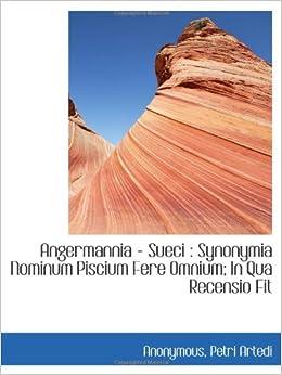 Angermannia - Sueci : Synonymia Nominum Piscium Fere Omnium; In Qua Recensio Fit                  (Latin)                       Paperback                                                                                                                                                                            – 18 Sep 2009