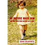 As Nature Made Him: The Boy Who Was Raised as A Girl ~ John Colapinto