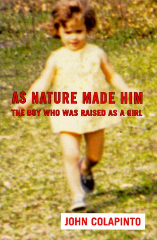 Amazon.com: As Nature Made Him: The Boy Who Was Raised as A Girl (9780060192112): John Colapinto: Books