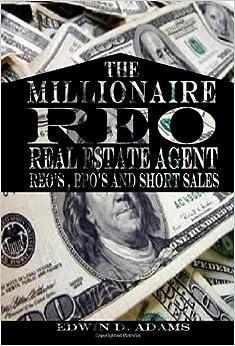 Millionaire Reo Real Estate Agent: Reo's, Bpo's, And Short
