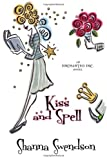 Kiss and Spell (Enchanted, Inc.) (Volume 7) (1620510804) by Swendson, Shanna
