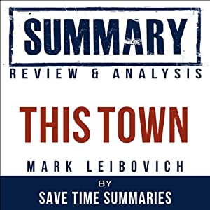 This Town: Two Parties and a Funeral by Mark Leibovich: Summary, Review & Analysis | [Save Time Summaries]