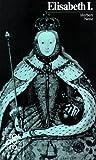 Elisabeth I.: Mit Selbstzeugnissen und Bilddokumenten - Herbert Nette
