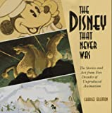 Disney That Never Was: The Stories and Art of Five Decades of Unproduced Animation