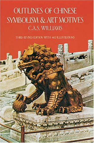 Outlines of Chinese Symbolism and Art Motives, C. A. S. Williams