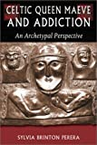 img - for Celtic Queen Maeve and Addiction: An Archetypal Perspective (Jung on the Hudson Book Series) book / textbook / text book
