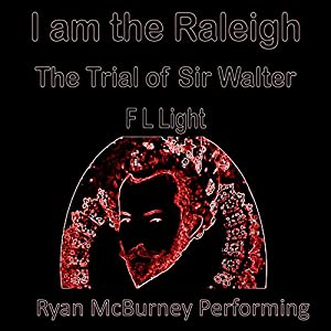 I Am the Raleigh: The Trial of Sir Walter Audiobook