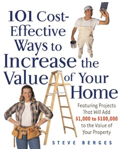101 Cost-Effective Ways to Increase the Value of Your Home, Berges, Steve