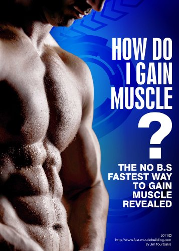 How do I gain muscle ? The fastest way to gain muscle revealed