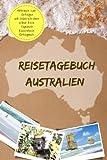 Reisetagebuch Australien Notizbuch zum Eintragen und Selberschreiben Urlaub Reise Tagebuch Reisenotizen Eintragbuch
