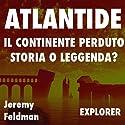 Atlantide, il continente perduto: storia o leggenda? Audiobook by Jeremy Feldman Narrated by Patrizia Carlesso, Mauro Ferreri