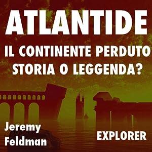 Atlantide, il continente perduto: storia o leggenda? | [Jeremy Feldman]