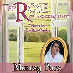 The Rose Garden: The Rose of Lancaster County, Volume 1 | [Murray Pura]