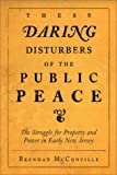 These Daring Disturbers of the Public Peace: The Struggle for Property and Power in Early New Jersey (0812218590) by McConville, Brendan
