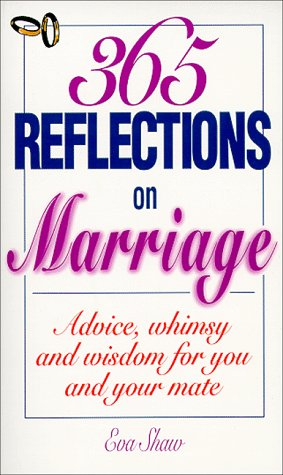 365 Reflections on Marriage: Advice, Whimsy and Wisdom for You and Your Mate, Eva Shaw