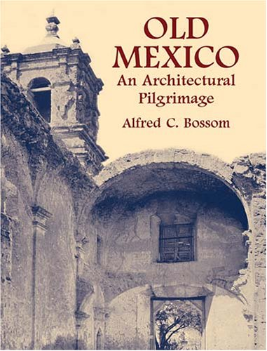 Old Mexico: An Architectural Pilgrimage (Dover Architecture), Alfred C. Bossom