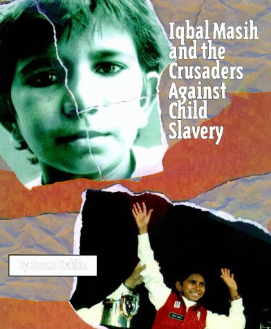 Iqbal Masih and the Crusaders Against Child Slavery - by Susan Kuklin - Ages