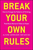 Jill Flynn Break Your Own Rules: How to Change the Patterns of Thinking That Block Women's Paths to Power