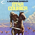 Star Courier: John Grimes, Book 9 (       UNABRIDGED) by A. Bertram Chandler Narrated by Aaron Abano