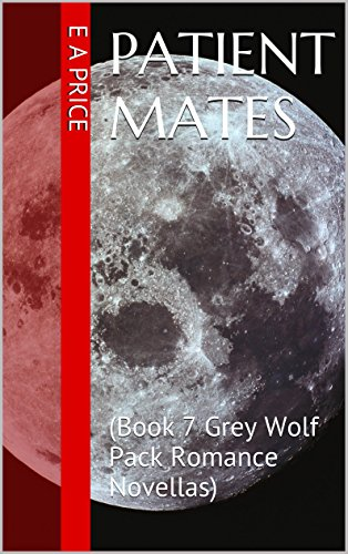 E A Price - Patient Mates: (Book 7 Grey Wolf Pack Romance Novellas)