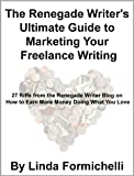 img - for The Renegade Writer's Ultimate Guide to Marketing Your Freelance Writing: 27 Riffs from the Renegade Writer Blog on How to Earn More Money Doing What You Love book / textbook / text book
