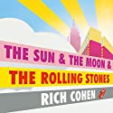 The Sun, the Moon and the Rolling Stones Audiobook by Richard Cohen Narrated by Richard Cohen