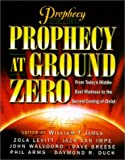 Prophecy at Ground Zero: From Today's Middle-East Madness to the Second Coming of Christ (1892016737) by James, William T.