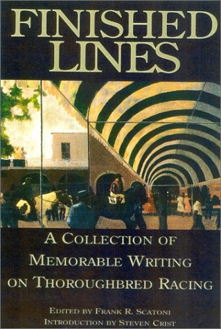 Finished Lines: A Collection of Memorable Writings on Thoroughbred Racing, Frank Scatoni