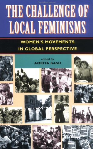 The Challenge Of Local Feminisms: Women's Movements In Global Perspective (Social Change in Global Perspective), AMRITA BASU