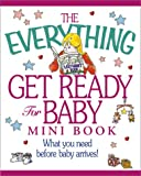 img - for The Everything Get Ready for Baby Mini Book: What You Need Before Baby Arrives! (Everything (Adams Media Mini)) book / textbook / text book