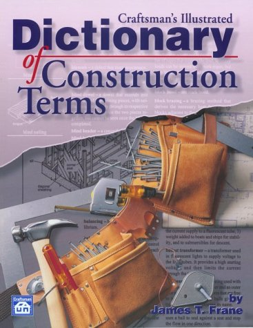 Craftsman's Illustrated Dictionary of Construction Terms - Craftsman Book Co - CR580 - ISBN: 1572180080 - ISBN-13: 9781572180086