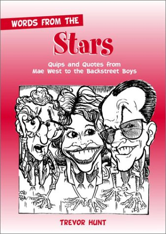 Words from the Stars: Quips and Quotes from Mae West to the Backstreet Boys