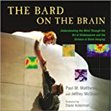 The Bard on the Brain: Understanding the Mind Through the Art of Shakespeare and the Science of Brain Imaging